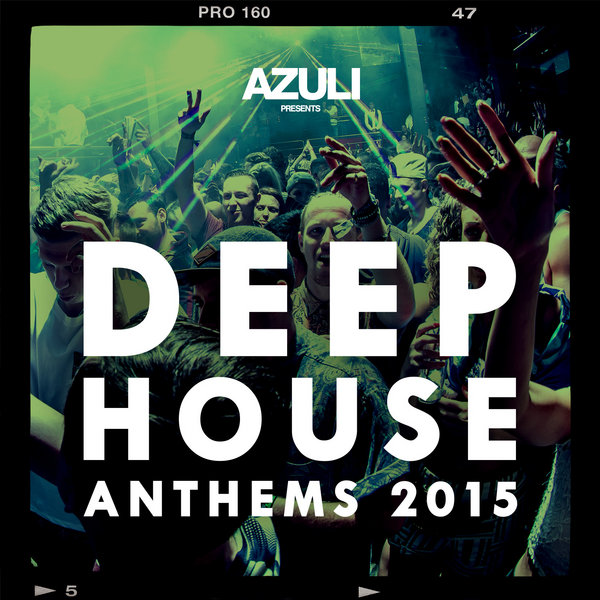 Various artists azuli presents deep house anthems 2015 for Funky house anthems