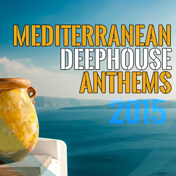 Various artists mediterranean deephouse anthems 2015 for Deep house anthems